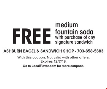 FREE medium fountain soda with purchase of any signature sandwich . With this coupon. Not valid with other offers. Expires 12/7/18.Go to LocalFlavor.com for more coupons.