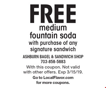 Free medium fountain soda, with purchase of any signature sandwich. With this coupon. Not valid with other offers. Exp 3/15/19. Go to LocalFlavor.com for more coupons.