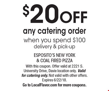 $20 OFF any catering order when you spend $100, delivery & pick-up. With this coupon. Offer valid at 2221 S. University Drive, Davie location only. Valid for catering only. Not valid with other offers. Expires 6/22/18. Go to LocalFlavor.com for more coupons.
