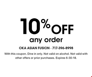 10% Off any order. With this coupon. Dine in only. Not valid on alcohol. Not valid with other offers or prior purchases. Expires 6-30-18.