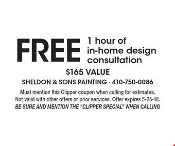 FREE 1 hour of in-home design consultation. $165 value. Must mention this Clipper coupon when calling for estimates. Not valid with other offers or prior services. Offer expires 5-25-18. Be sure and mention the