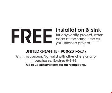 FREE installation & sink for any vanity project, when done at the same time as your kitchen project. With this coupon. Not valid with other offers or prior purchases. Expires 6-8-18. Go to LocalFlavor.com for more coupons.