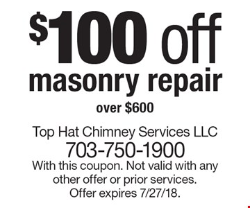 $100 off masonry repair over $600. With this coupon. Not valid with any other offer or prior services. Offer expires 7/27/18.