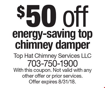 $50 off energy-saving top chimney damper. With this coupon. Not valid with any other offer or prior services. Offer expires 8/31/18.