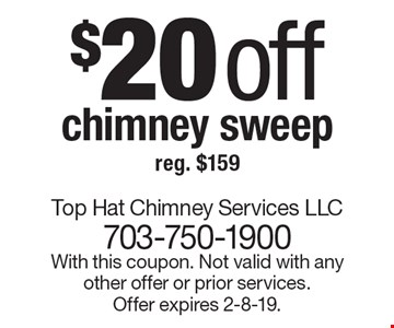 $20 off chimney sweep reg. $159. With this coupon. Not valid with any other offer or prior services. Offer expires 2-8-19.