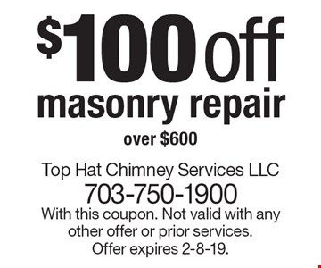 $100 off masonry repair over $600. With this coupon. Not valid with any other offer or prior services. Offer expires 2-8-19.