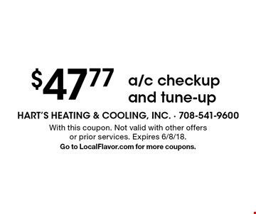 $47.77 a/c checkup and tune-up. With this coupon. Not valid with other offers or prior services. Expires 6/8/18. Go to LocalFlavor.com for more coupons.