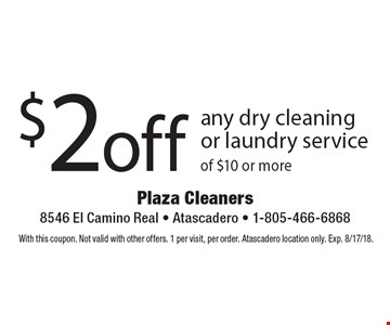 $2off any dry cleaning or laundry service of $10 or more. With this coupon. Not valid with other offers. 1 per visit, per order. Atascadero location only. Exp. 8/17/18.