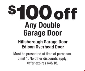 $100 off Any Double Garage Door. Must be presented at time of purchase. Limit 1. No other discounts apply. Offer expires 6/8/18.