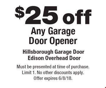 $25 off Any Garage Door Opener. Must be presented at time of purchase. Limit 1. No other discounts apply. Offer expires 6/8/18.
