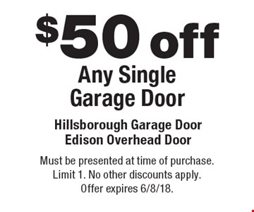 $50 off Any Single Garage Door. Must be presented at time of purchase. Limit 1. No other discounts apply. Offer expires 6/8/18.