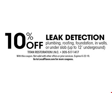 10% OFF leak detection plumbing, roofing, foundation, in walls, or under slab (up to 12' underground). With this coupon. Not valid with other offers or prior services. Expires 6-22-18. Go to LocalFlavor.com for more coupons.