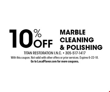 10% OFF marble cleaning & polishing. With this coupon. Not valid with other offers or prior services. Expires 6-22-18. Go to LocalFlavor.com for more coupons.