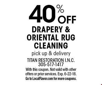 40% OFF Drapery & Oriental Rug Cleaning pick up & delivery. With this coupon. Not valid with other offers or prior services. Exp. 6-22-18. Go to LocalFlavor.com for more coupons.