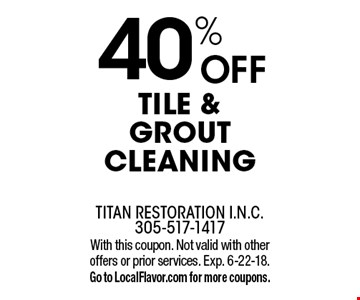 40% OFF Tile & Grout Cleaning. With this coupon. Not valid with other offers or prior services. Exp. 6-22-18. Go to LocalFlavor.com for more coupons.