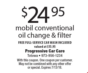 $24.95 Mobil conventional oil change & filter. Free full-service car wash included valued at $15.95. With this coupon. One coupon per customer. May not be combined with any other offer or special. Expires 7/13/18.