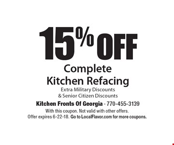 15% off complete kitchen refacing. Extra military discounts & senior citizen discounts. With this coupon. Not valid with other offers. Offer expires 6-22-18. Go to LocalFlavor.com for more coupons.