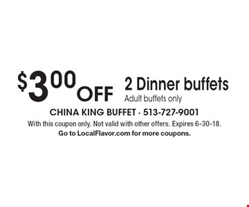 $3.00 Off 2 Dinner buffets. Adult buffets only. With this coupon only. Not valid with other offers. Expires 6-30-18. Go to LocalFlavor.com for more coupons.