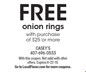 FREE onion rings with purchase of $25 or more. With this coupon. Not valid with other offers. Expires 6-22-18. Go to LocalFlavor.com for more coupons.