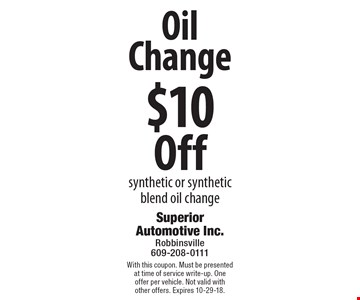 $10 Off Oil Change synthetic or synthetic blend oil change. With this coupon. Must be presented at time of service write-up. One offer per vehicle. Not valid with other offers. Expires 10-29-18.