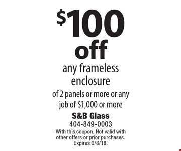 $100 off any frameless enclosure of 2 panels or more or any job of $1,000 or more. With this coupon. Not valid with other offers or prior purchases. Expires 6/8/18.
