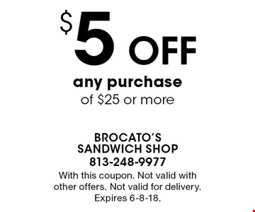 $5 Off any purchase of $25 or more. With this coupon. Not valid with other offers. Not valid for delivery. Expires 6-8-18.