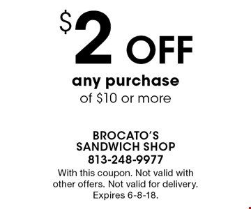 $2 Off any purchase of $10 or more. With this coupon. Not valid with other offers. Not valid for delivery. Expires 6-8-18.