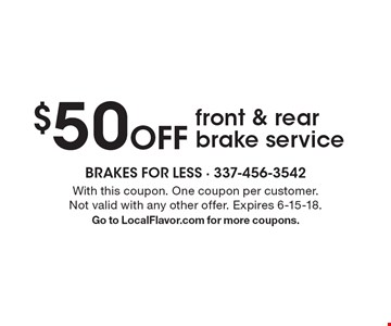 $50 Off front & rear brake service. With this coupon. One coupon per customer.Not valid with any other offer. Expires 6-15-18.Go to LocalFlavor.com for more coupons.