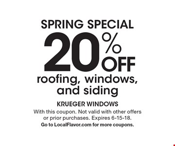 SPRING SPECIAL 20% OFF roofing, windows and siding. With this coupon. Not valid with other offers or prior purchases. Expires 6-15-18. Go to LocalFlavor.com for more coupons.