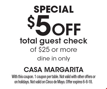 Special $5 OFF total guest check of $25 or more dine in only. With this coupon. 1 coupon per table. Not valid with other offers or on holidays. Not valid on Cinco de Mayo. Offer expires 6-8-18.