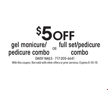 $5 OFF gel manicure/pedicure combo OR full set/pedicure combo. With this coupon. Not valid with other offers or prior services. Expires 6-30-18.