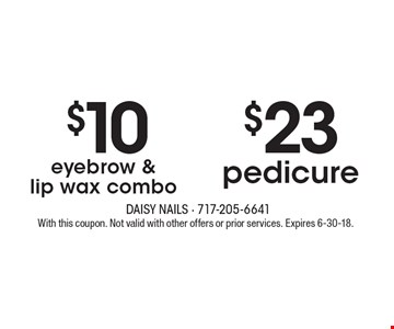 $10 eyebrow & lip wax combo OR $23 pedicure. With this coupon. Not valid with other offers or prior services. Expires 6-30-18.