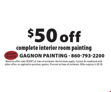 $50 off complete interior room painting. Mention offer code inSert at time of estimate. Restrictions apply. Cannot be combined with other offers or applied to previous quotes. Present at time of estimate. Offer expires 6-30-18.
