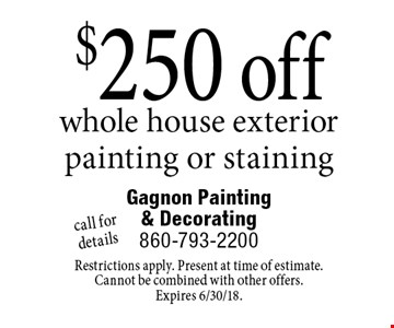 $250 off whole house exterior painting or staining. Call for details. Restrictions apply. Present at time of estimate. Cannot be combined with other offers. Expires 6/30/18.