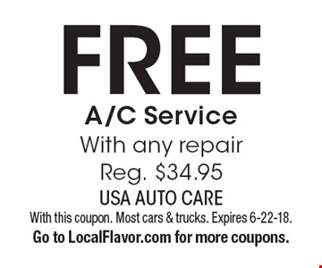 Free A/C Service With any repair. Reg. $34.95. With this coupon. Most cars & trucks. Expires 6-22-18. Go to LocalFlavor.com for more coupons.