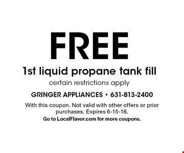 FREE 1st liquid propane tank fill certain restrictions apply. With this coupon. Not valid with other offers or prior purchases. Expires 6-15-18. Go to LocalFlavor.com for more coupons.
