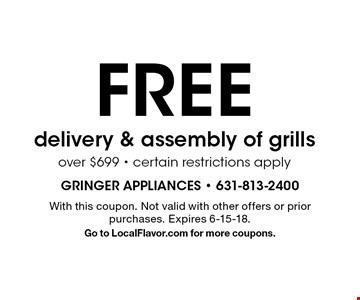 FREE delivery & assembly of grills over $699 - certain restrictions apply. With this coupon. Not valid with other offers or prior purchases. Expires 6-15-18. Go to LocalFlavor.com for more coupons.