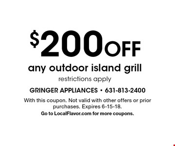 $200 Off any outdoor island grill restrictions apply. With this coupon. Not valid with other offers or prior purchases. Expires 6-15-18. Go to LocalFlavor.com for more coupons.
