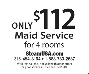 Maid Service only $112 for 4 rooms. With this coupon. Not valid with other offers or prior services. Offer exp. 8-31-18.