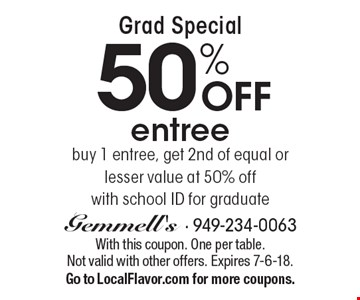Grad Special. 50% off entree. Buy 1 entree, get 2nd of equal or lesser value at 50% off. With school ID for graduate. With this coupon. One per table. Not valid with other offers. Expires 7-6-18. Go to LocalFlavor.com for more coupons.