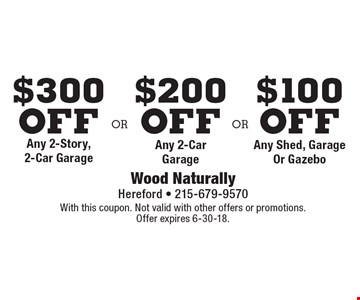 $100 off Any Shed, Garage Or Gazebo. $200 off Any 2-Car Garage. $300 off Any 2-Story, 2-Car Garage. With this coupon. Not valid with other offers or promotions. Offer expires 6-30-18.
