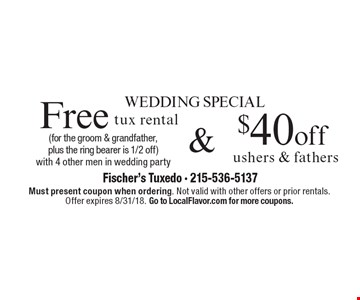 Wedding special: $40 off ushers & fathers. Free tux rental (for the groom & grandfather, plus the ring bearer is 1/2 off) with 4 other men in wedding party. Must present coupon when ordering. Not valid with other offers or prior rentals. Offer expires 8/31/18. Go to LocalFlavor.com for more coupons.