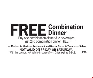 FREE Combination Dinner - Buy one combination dinner & 2 beverages, get 2nd combination dinner FREE. With this coupon. Not valid with other offers. Offer expires 6-8-18. Not valid on Friday or Saturday.