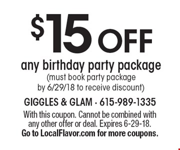 $15 OFF any birthday party package (must book party package by 6/29/18 to receive discount). With this coupon. Cannot be combined with any other offer or deal. Expires 6-29-18. Go to LocalFlavor.com for more coupons.