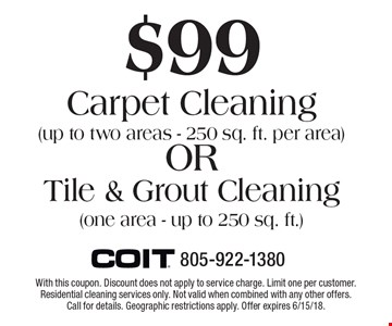 $99 Carpet Cleaning (up to two areas - 250 sq. ft. per area) OR Tile & Grout Cleaning (one area - up to 250 sq. ft.). With this coupon. Discount does not apply to service charge. Limit one per customer. Residential cleaning services only. Not valid when combined with any other offers. Call for details. Geographic restrictions apply. Offer expires 6/15/18.