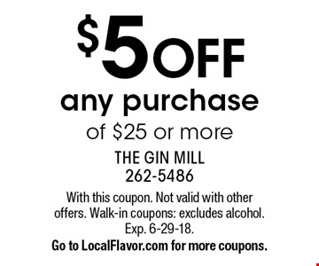 $5 OFF any purchase of $25 or more. With this coupon. Not valid with otheroffers. Walk-in coupons: excludes alcohol. Exp. 6-29-18. Go to LocalFlavor.com for more coupons.