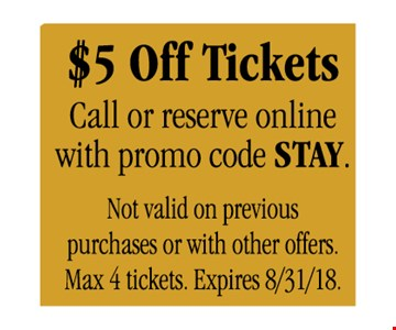 Call or reserve online with promo code STAY. Not valid om previous purchases or with other offers. Max 4 tickets.