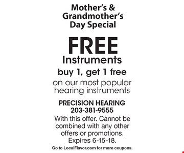 Mother's & grandmother's day special. Free instruments. Buy 1, get 1 free  on our most popular hearing instruments. With this offer. Cannot be combined with any other offers or promotions. Expires 6-15-18. Go to LocalFlavor.com for more coupons.