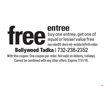 free entree buy one entree, get one of equal or lesser value freemax. value $10 - dine in only - excludes buffet & combos. With this coupon. One coupon per order. Not valid on delivery, holidays. Cannot be combined with any other offers. Expires 7/31/18.