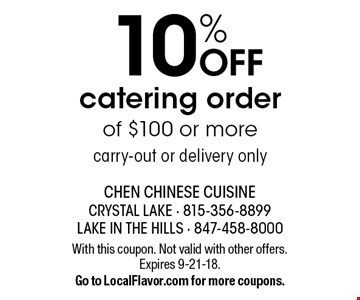 10% off catering order of $100 or more carry-out or delivery only. With this coupon. Not valid with other offers. Expires 9-21-18. Go to LocalFlavor.com for more coupons.